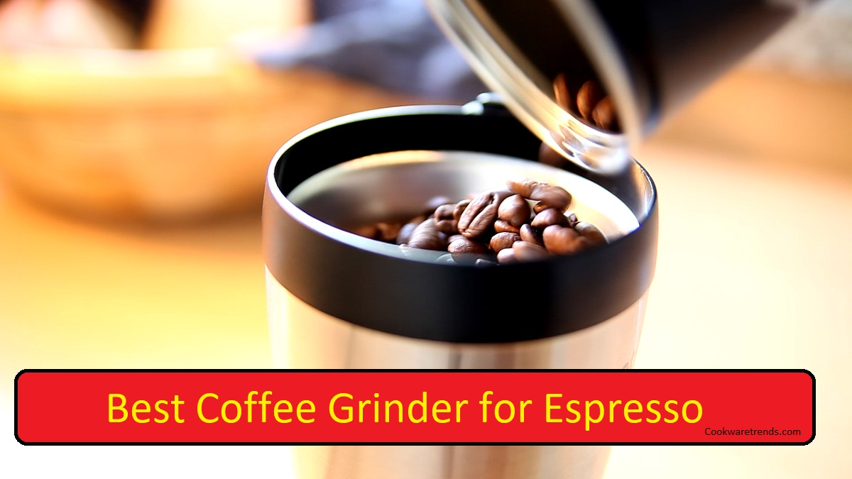 Best Coffee Grinder for Espresso