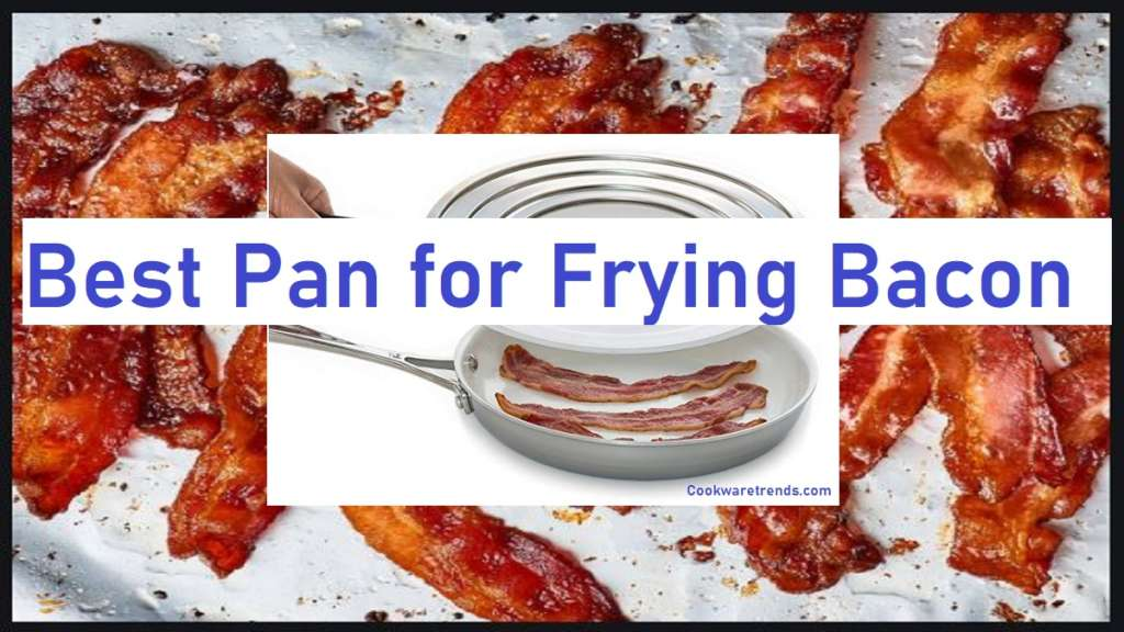 Best Pan for Frying Bacon
