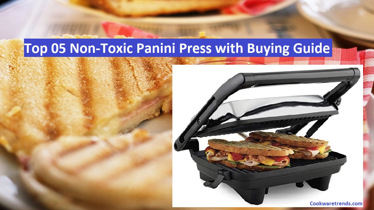 Top 05 Non-Toxic Panini Press with Buying Guide