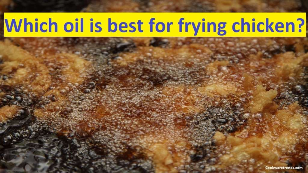 Which oil is best for frying chicken?