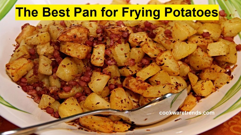 Best Pan for Frying Potatoes