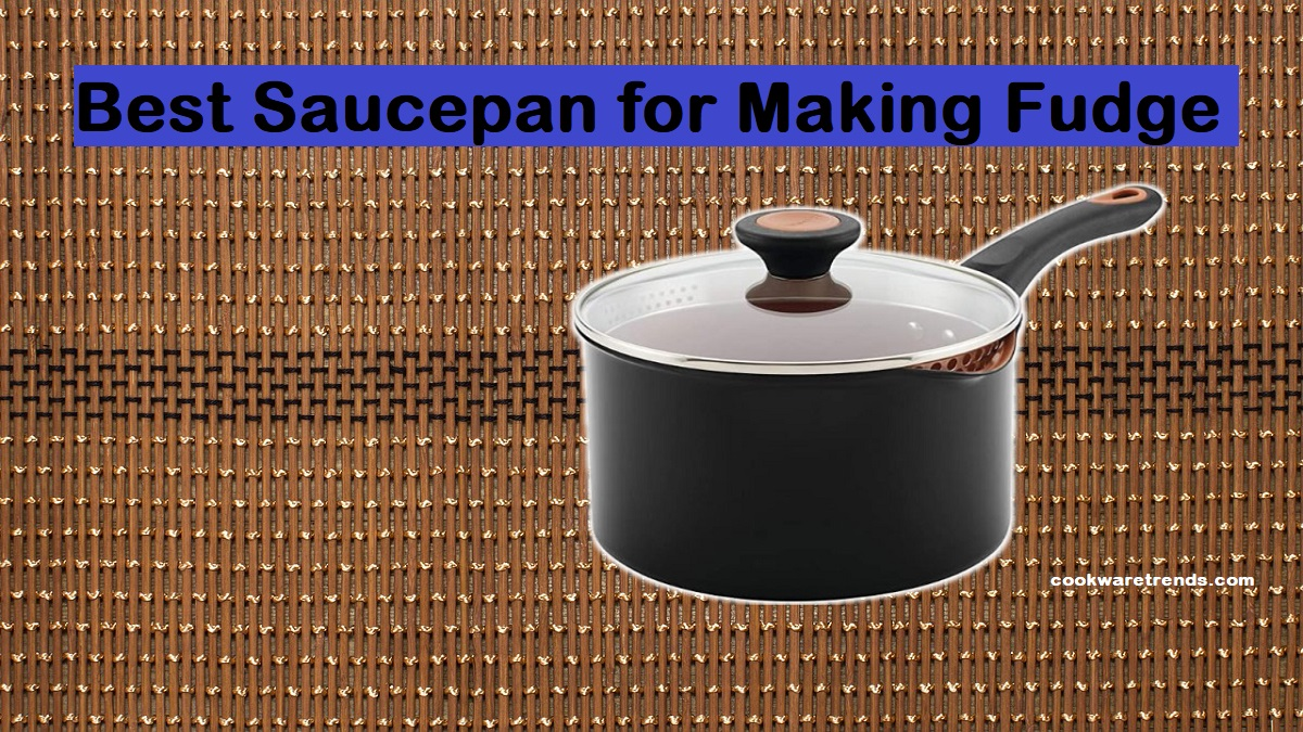 Best saucepan for making fudge