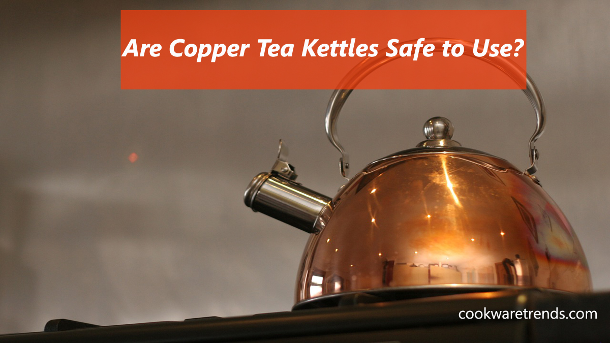 Are Copper Tea Kettles Safe to Use