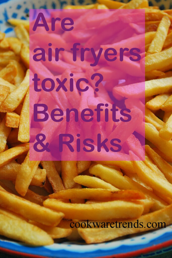 Are air fryers toxic- Benefits & Risks