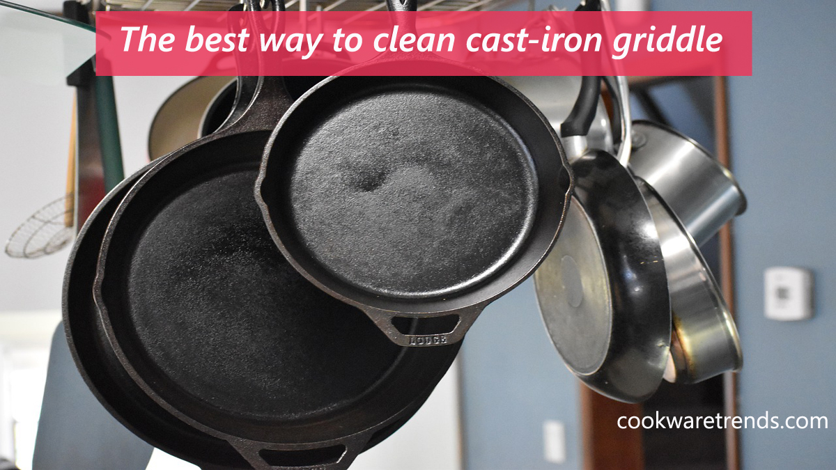Best way to clean cast-iron griddle