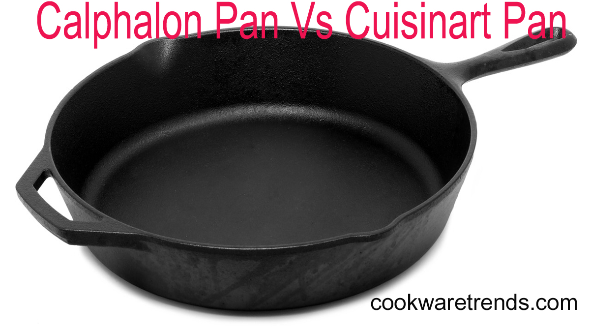 Calphalon Vs Cuisinart Pan