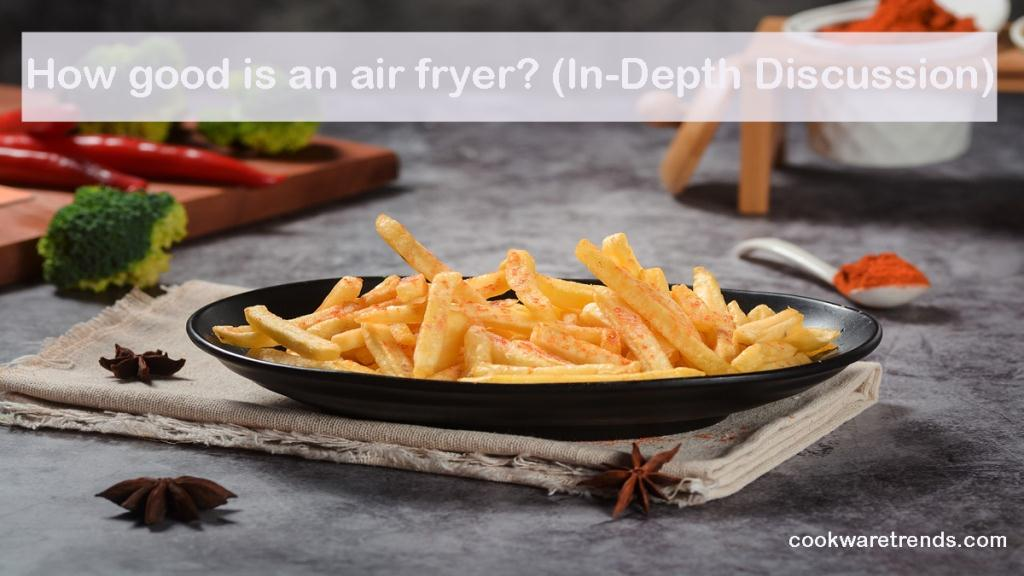 How-good-is-an-air-fryer