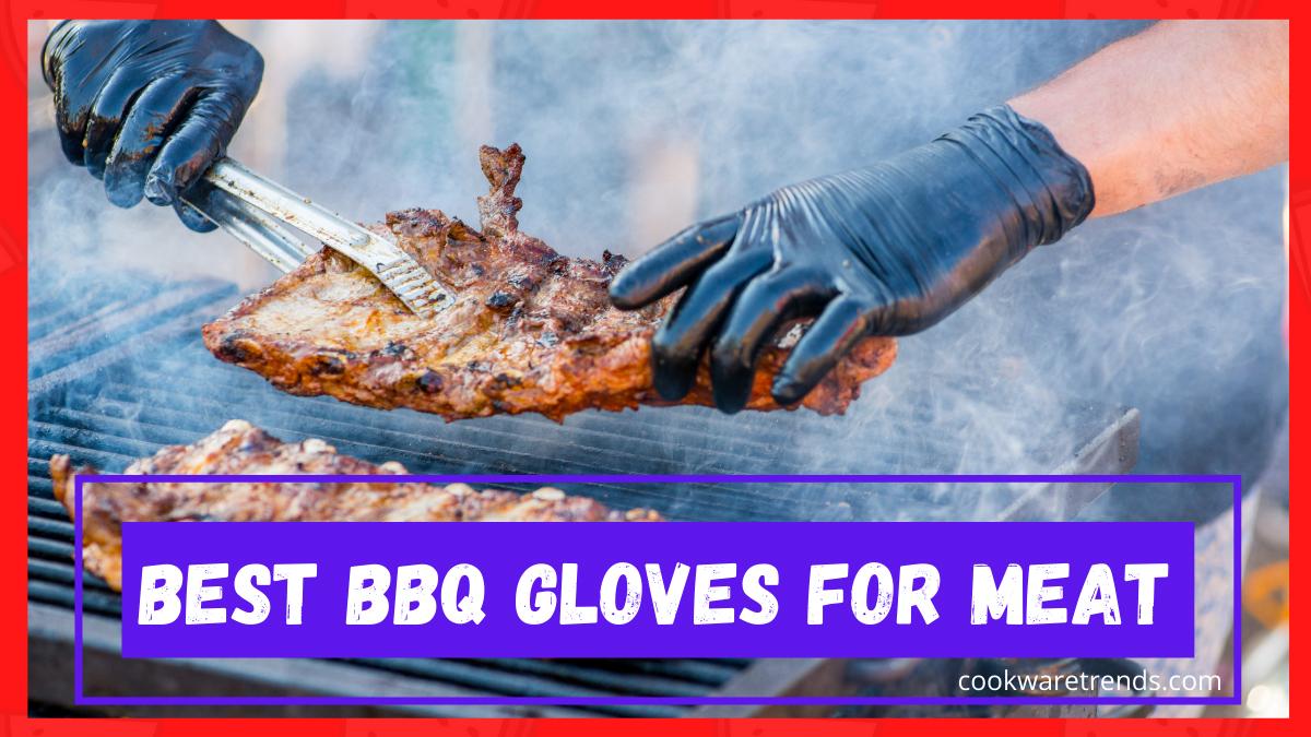Best BBQ Gloves for Handling Meat